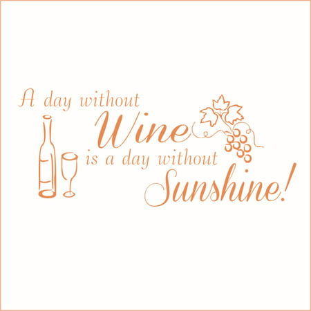 A Day Without Wine is a Day Without Sunshine Vinyl Decal Large Persimm