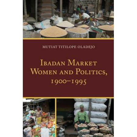Ibadan Market Women And Politics  1900 1995
