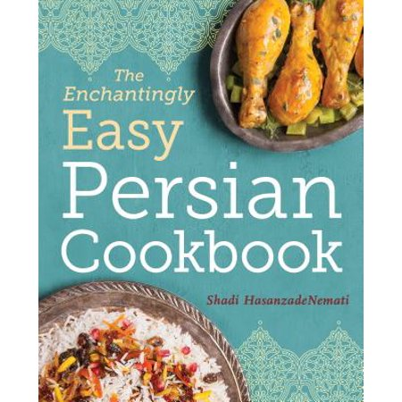 The Enchantingly Easy Persian Cookbook : 100 Simple Recipes for Beloved Persian Food Favorites - Simple Easy Halloween Party Food