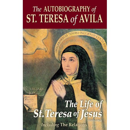 The Autobiography of St. Teresa Of Avila : The Life of St. Teresa of (St Teresa Of Avila Patron Saint Of)
