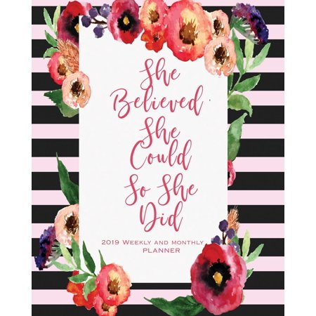 2019 Weekly and Monthly Planner : She Believed She Could So She Did: Daily Weekly Monthly Planner Calendar, Journal Planner and Notebook, Agenda Schedule Organizer, Appointment Notebook, Academic Student Planner with Inspirational Quotes for Girls, Students, Ladies, Woman and Moms