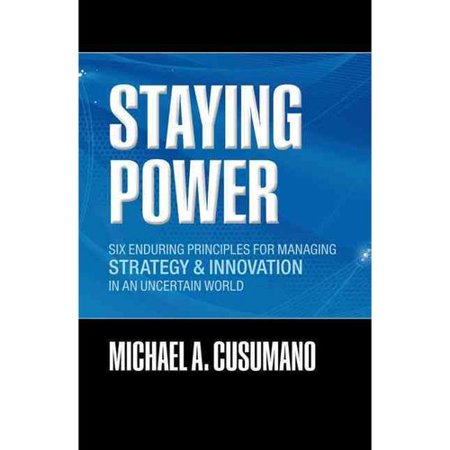 Staying Power: Six Enduring Principles for Managing Strategy and Innovation in an Uncertain World (Lessons From Microsoft, Apple, Intel, Google, Toyota, and More)