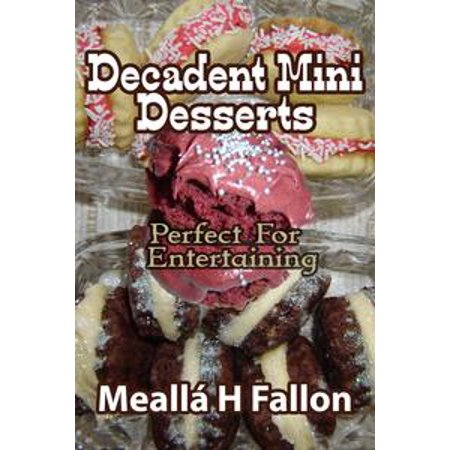 Decadent Desserts - Decadent Mini Desserts: Perfect For Entertaining - eBook