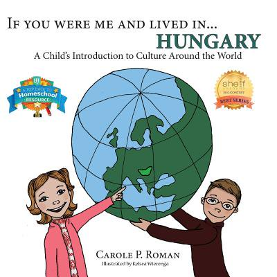 If You Were Me and Lived In... Hungary : A Child's Introduction to Culture Around the