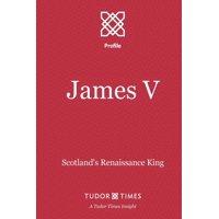 James V : Scotland's Renaissance King