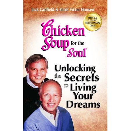 Dreams Come True Soul (Chicken Soup for the Soul: Unlocking the Secrets to Living Your Dreams : Inspirational Stories, Powerful Principles and Practical Techniques to Help You Make Your Dreams Come True )