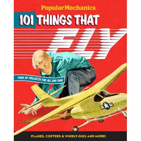 Popular Mechanics 101 Things That Fly