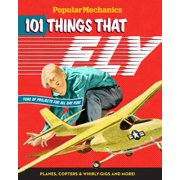 Popular Mechanics 101 Things That Fly