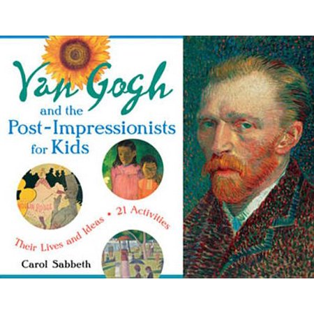 Van Gogh and the Post-Impressionists for Kids : Their Lives and Ideas, 21 Activities