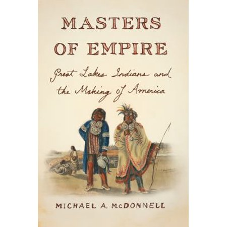 Masters Of Empire  Great Lakes Indians And The Making Of America