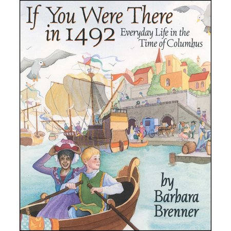 If You Were There in 1492 : Everyday Life in the Time of Columbus ()