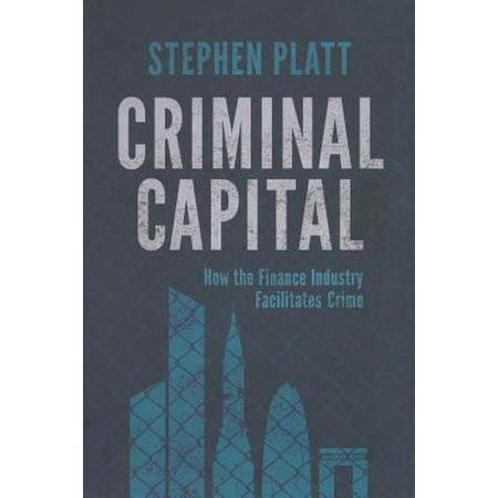 Criminal Capital  How The Finance Industry Facilitates Crime  2015