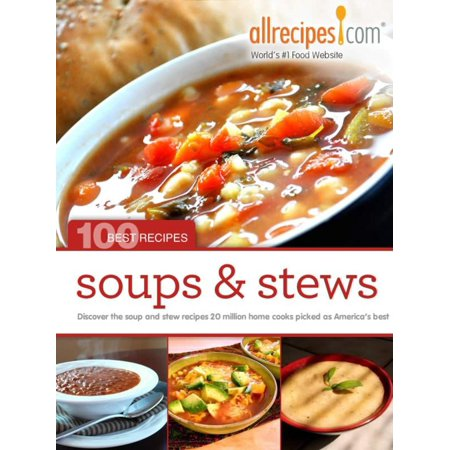 Soups & Stews: 100 Best Recipes from Allrecipes.com -