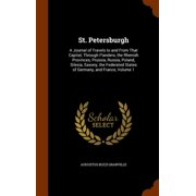 St. Petersburgh : A Journal of Travels to and from That Capital; Through Flanders, the Rhenish Provinces, Prussia, Russia, Poland, Silesia, Saxony, the Federated States of Germany, and France, Volume 1