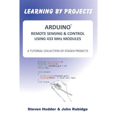 Arduino Remote Sensing & Control Using 433 MHz Modules : A Tutorial Collection of Staged