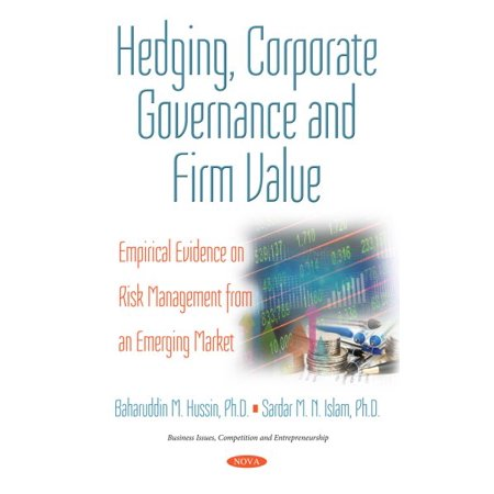 Hedging, Corporate Governance and Firm Value : Empirical Evidence on Risk Management from an Emerging (Best Risk Management Firms)