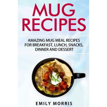 Mug Recipes : Amazing Mug Meal Recipes for Breakfast, Lunch, Snacks, Dinner and - Halloween Dinner Recipes Adults