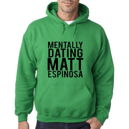 Trendy USA 147 - Adult Hoodie Mentally Dating Matt Espinosa Sweatshirt 4XL Kelly Green