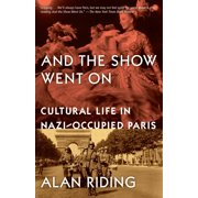 And the Show Went On : Cultural Life in Nazi-Occupied Paris