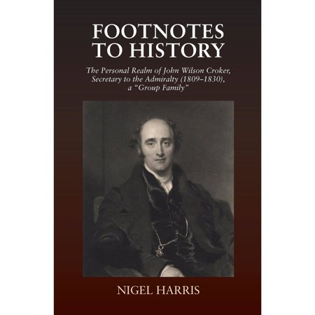 Footnotes To History  The Personal Realm Of John Wilson Croker  Secretary To The Admiralty  1809 1830   A   Group Family