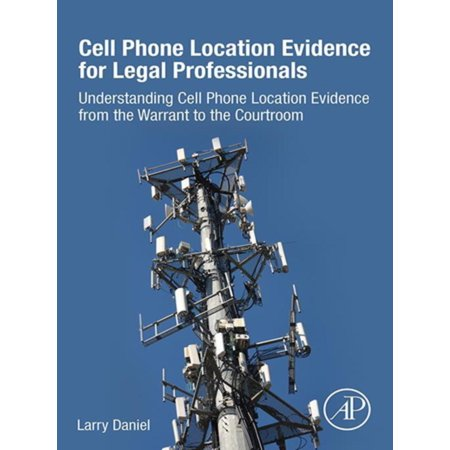 Cell Phone Location Evidence for Legal Professionals -