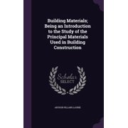 Building Materials; Being an Introduction to the Study of the Principal Materials Used in Building Construction