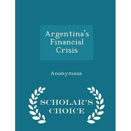 Argentinas Financial Crisis   Scholars Choice Edition