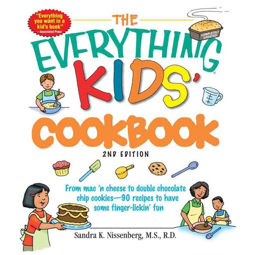 The Everything Kids' Cookbook: From MAC 'n Cheese to Double Chocolate Chip Cookies--90 Recipes to Have Some Fingerlickin' Fun