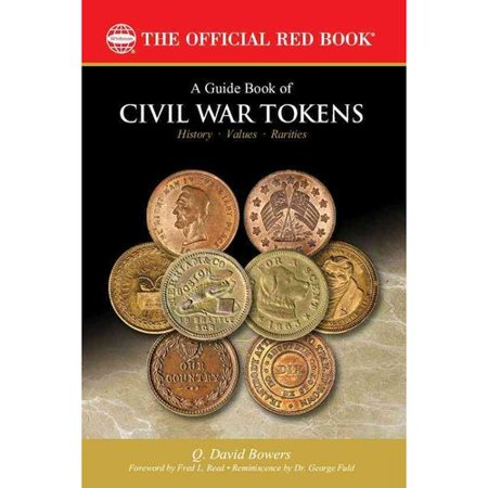 A Guide Book of Civil War Tokens: Patriotic Tokens and Store Cards, 1861-1865 and Related Issues: History, Values, Rarities