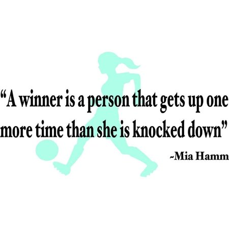 Custom Wall Decal A Winner Is A Person That Gets Up One More Time Than She Is Knocker Down Mia Hamm Soccer