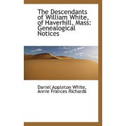 The Descendants of William White, of Haverhill, Mass : Genealogical Notices