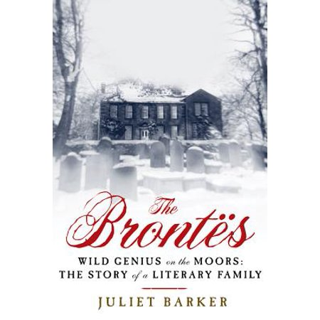 The Brontes : Wild Genius on the Moors: The Story of a Literary (Bronte Canada)