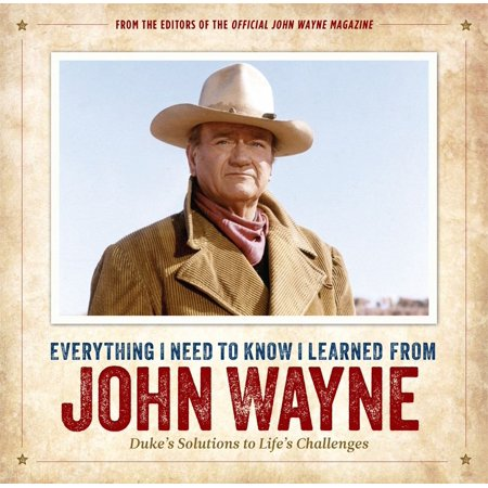 Everything I Need to Know I Learned from John Wayne : Duke's Solutions to Life's (Dukes Of Stratosphear Mole From The Ministry)