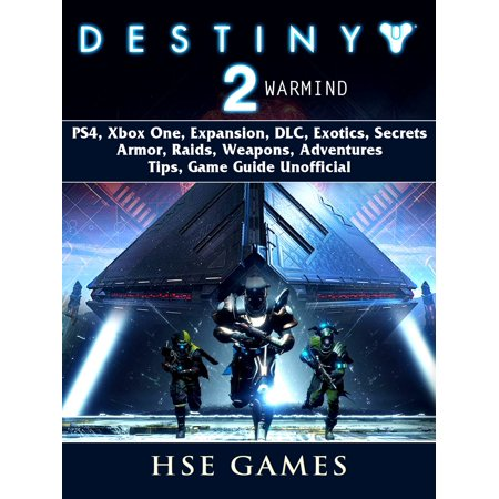 Destiny 2 Warmind, PS4, Xbox One, Expansion, DLC, Exotics, Secrets, Armor, Raids, Weapons, Adventures, Tips, Game Guide Unofficial -