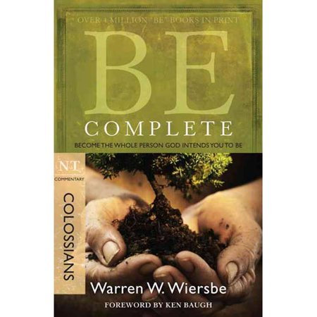 Be Complete: Become the Whole Person God Intends You to Be, Colossians by