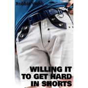 Willing It To Get Hard In Shorts - eBook