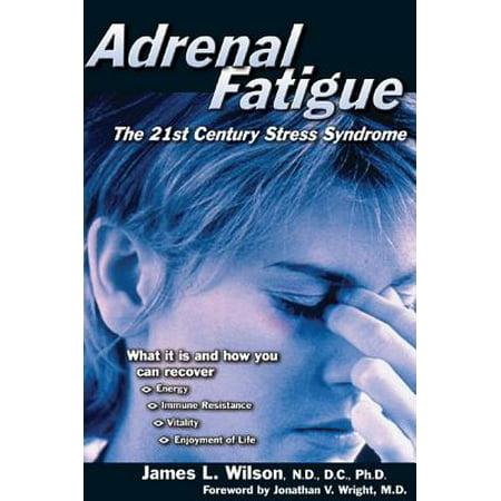 Adrenal Fatigue : The 21st Century Stress