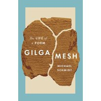 Gilgamesh : The Life of a Poem