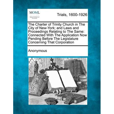 The Charter of Trinity Church in the City of New-York; And Laws and Proceedings Relating to the Same : Connected with the Application Now Pending Before the Legislature Concerning That Corporation](Halloween City Applications)