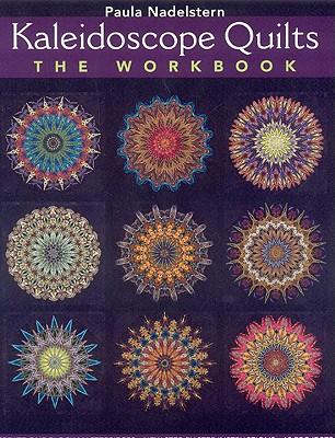 Kaleidoscope Quilts: The Workbook: Create One-Block Masterpieces; New Step-By-Step Instructions