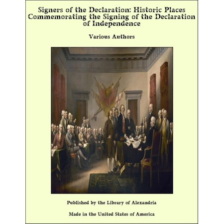 Signers of the Declaration: Historic Places Commemorating the Signing of the Declaration of Independence -