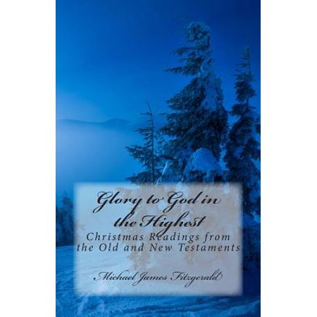 Glory to God in the Highest : Christmas Readings from the Old and New (Glory To God In The Highest Scripture Verse)