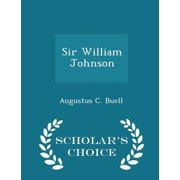 Sir William Johnson - Scholar's Choice Edition