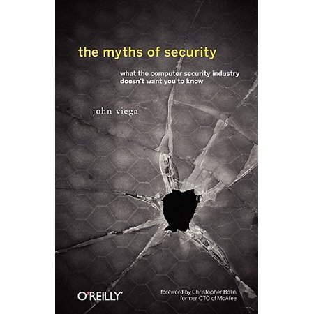 The Myths of Security : What the Computer Security Industry Doesn't Want You to Know If you think computer security has improved in recent years, Myths of Security will shake you out of your complacency. Longtime security professional John Viega reports on the sorry state of security, with concrete suggestions for professionals and individuals confronting the issue. Provocative, insightful, and often controversial, The Myths of Security addresses IT professionals who deal with security issues, and speaks to Mac and PC users who spend time online.