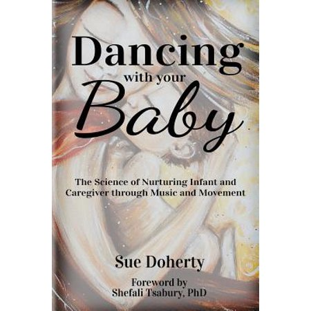 Dancing with Your Baby : The Science of Nurturing Infant and Caregiver Through Music and Movement - Halloween Music And Movement For Toddlers