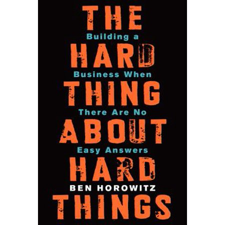The Hard Thing about Hard Things : Building a Business When There Are No Easy Answers ()