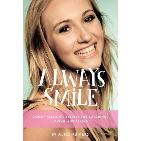 Always Smile : Lessons from the Inspiring Life of Carley Allison for $<!---->