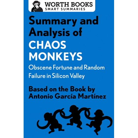 Summary and Analysis of Chaos Monkeys: Obscene Fortune and Random Failure in Silicon Valley -