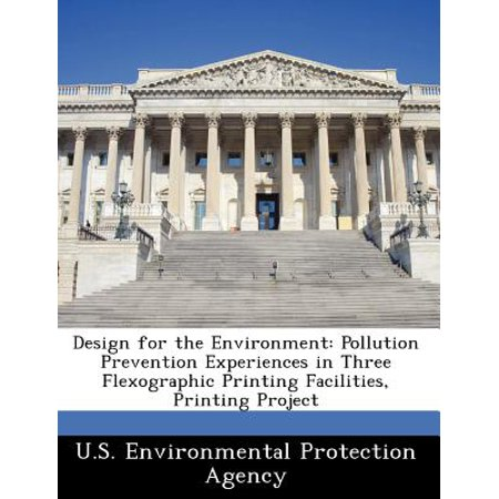 Design for the Environment : Pollution Prevention Experiences in Three Flexographic Printing Facilities, Printing