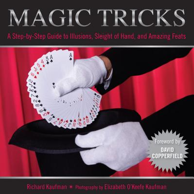 Magic Tricks : A Step-By-Step Guide to Illusions, Sleight of Hand, and Amazing Feats